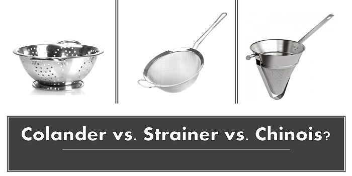 Colander, Strainer or Chinois: Which One Should I Choose and When?